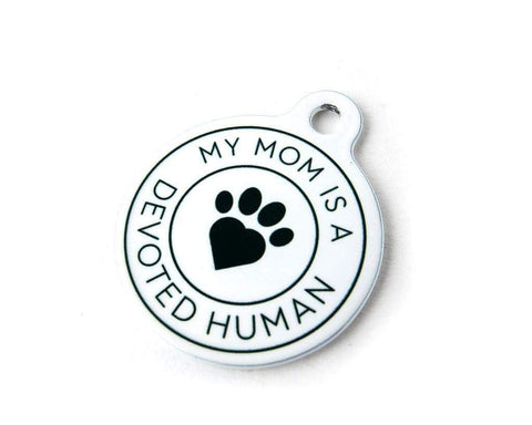 My Mom is a Devoted Human - dog ID tag - Devoted Human