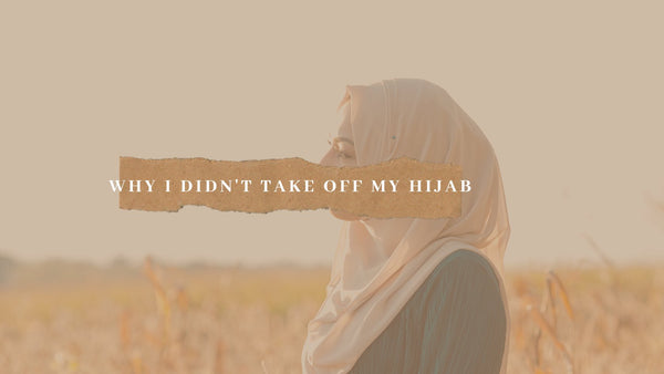 Why I Didn't Take Off My Hijab