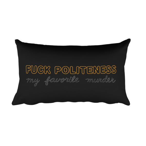 Fuck Politeness - Rectangular Pillow