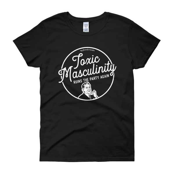Toxic Masculinity Women's Tee - Black Edition
