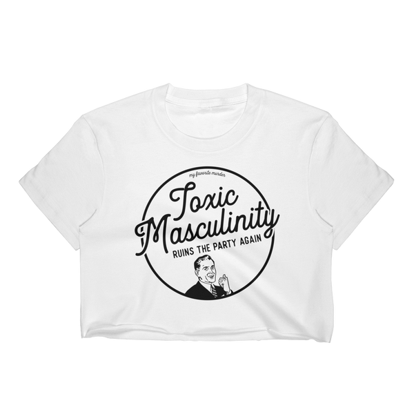 Toxic Masculinity - Women's Crop Top