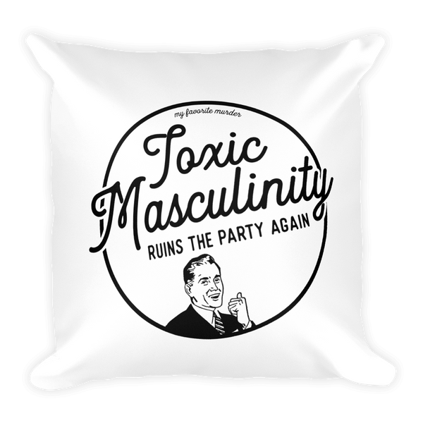 Toxic Masculinity - Square Pillow