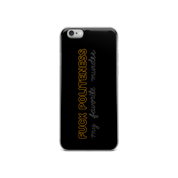 Fuck Politeness iPhone Case