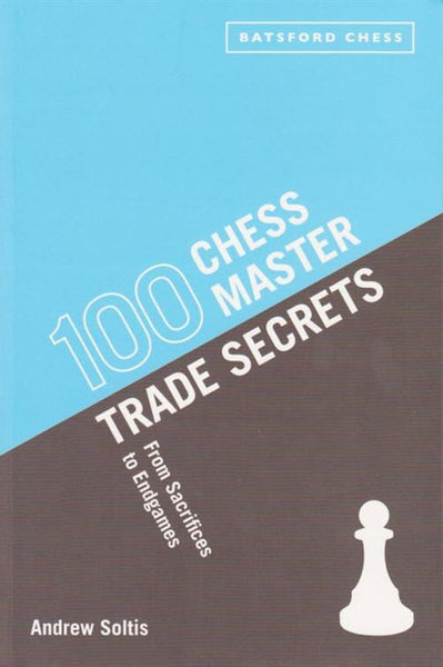 100 Chess Master Trade Secrets: From Sacrifices to Endgames - Soltis - Book - Chess-House