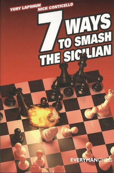 7 Ways to Smash the Sicilian - Lapshun and Conticello - Chess Books