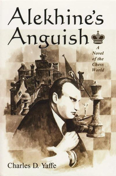 Alekhine's Anguish: A Novel of the Chess World - Yaffe - Book - Chess-House
