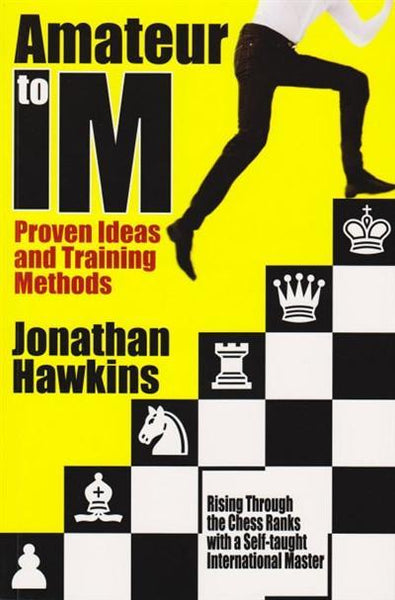 Amateur to IM: Proven Ideas and Training Methods - Hawkins - Book - Chess-House