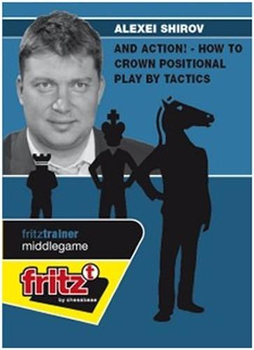 And Action! How to Crown Positional Play by Tactics - Shirov - Chess CDs and DVDs