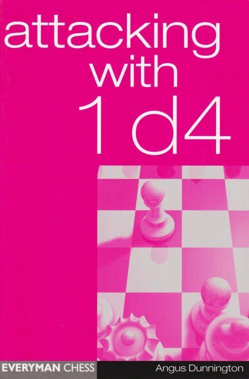 Attacking with 1.d4 - Dunnington - Chess Books