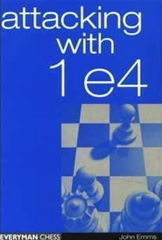 Attacking with 1 e4 - Emms - Chess Books