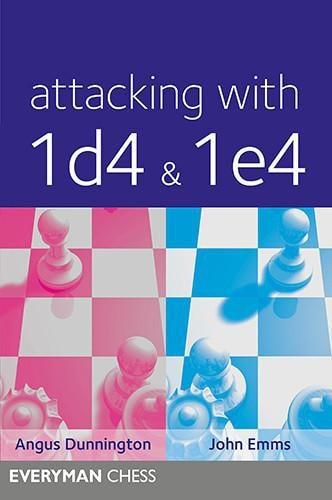 Attacking with 1d4 and 1e4 - Dunnington and Emms - Chess Books
