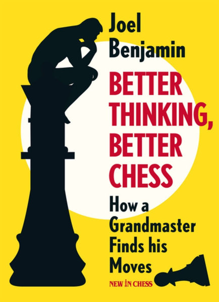 Better Thinking, Better Chess: How a Grandmaster Finds his Moves - Benjamin - Book - Chess-House