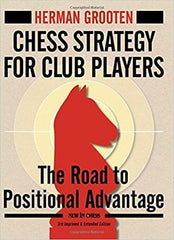 Chess Strategy for Club Players: The Road to Positional Advantage, New 3rd Edition - Grooten - Upcoming Titles - Chess-House