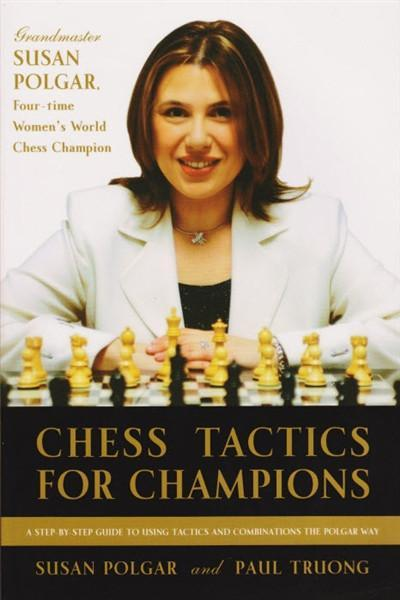 Chess Tactics for Champions: A step-by-step guide to using tactics and combinations the Polgar way - Polgar, S. - Book - Chess-House