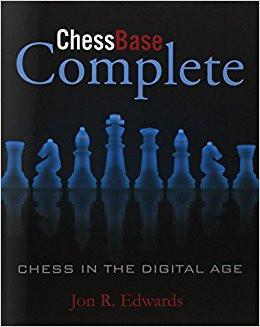 ChessBase Complete: Chess in the Digital Age - Edwards - Book - Chess-House