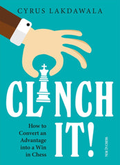 Clinch it!: How to Convert an Advantage into a Win in Chess - Lakdawala - Book - Chess-House