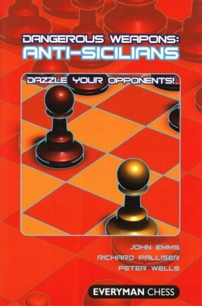 Dangerous Weapons: Anti-Sicilians - Emms, Palliser and Wells - Book - Chess-House