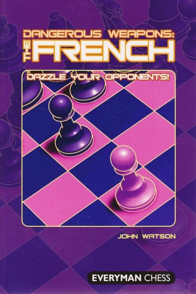 Dangerous Weapons: The French - Watson - Book - Chess-House