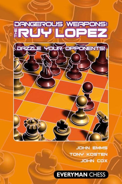 Dangerous Weapons: The Ruy Lopez - Emms / Kosten / Cox - Book - Chess-House