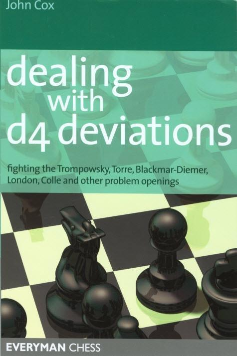 Dealing with d4 Deviations: Fighting the Trompowsky, Torre, Blackmar-Diemer, Stonewall, Colle and other Problem Openings - Cox