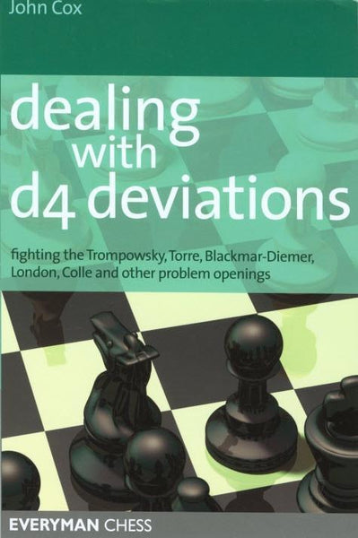 Dealing with d4 Deviations: Fighting the Trompowsky, Torre, Blackmar-Diemer, Stonewall, Colle and other Problem Openings - Cox - Book - Chess-House