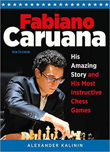 Fabiano Caruana: His Amazing Story and His Most Instructive Chess Games - Kalinin - Book - Chess-House