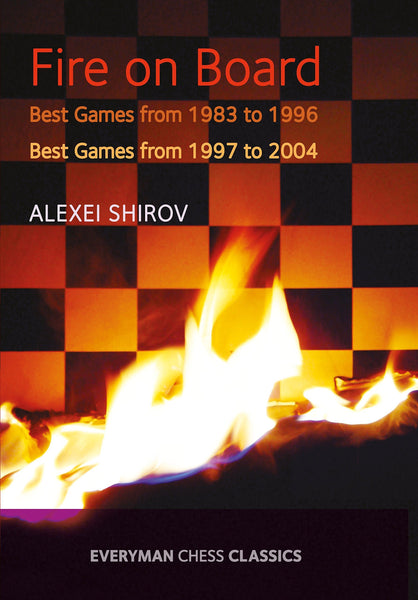 Fire on Board: Best Games from 1983-2004 - Shirov - Upcoming Titles - Chess-House