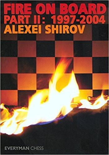 Fire on Board - Part 2, 1997-2004 - Shirov - Book - Chess-House
