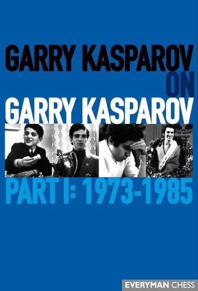 Garry Kasparov on Garry Kasparov, Part 1: 1973-1985 - Kasparov, G. - Book - Chess-House