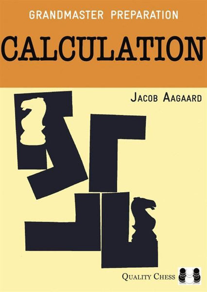 Grandmaster Preparation: Calculation - Aagaard - Book - Chess-House