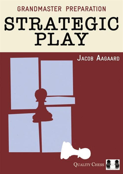 Grandmaster Preparation: Strategic Play - Aagaard - Book - Chess-House