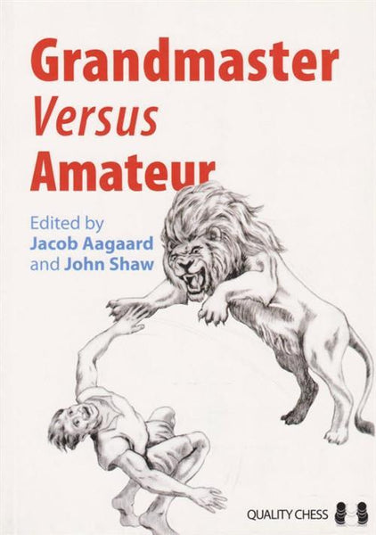 Grandmaster vs Amateur  - Edited by Aagaard / Shaw - Book - Chess-House