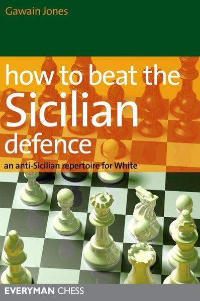 How to Beat the Sicilian Defence: An Anti-Sicilian Repertoire for White - Jones, G. - Book - Chess-House