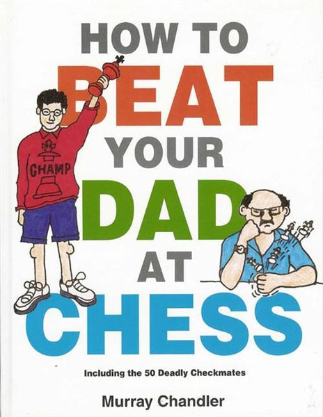 How to Beat Your Dad at Chess - Chandler - Book - Chess-House