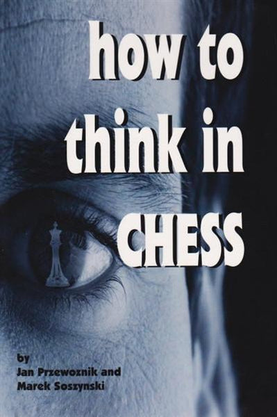 How To Think In Chess - Przewoznik / Soszynski - Book - Chess-House