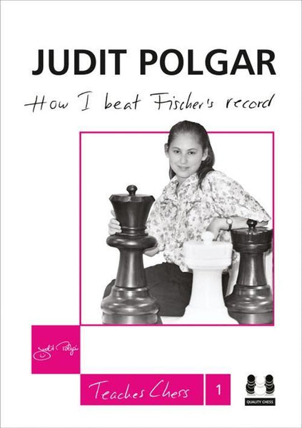 Judit Polgar Teaches Chess 1: How I Beat Fischer's Record - Polgar, S. - Book - Chess-House