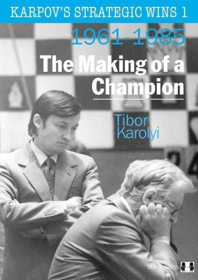 Karpov's Strategic Wins 1: The Making of a Champion - Karolyi - Book - Chess-House