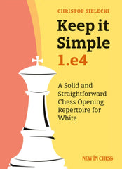 Keep it Simple: 1.e4: A Solid and Straightforward Chess Opening Repertoire for White - Sielecki - Book - Chess-House