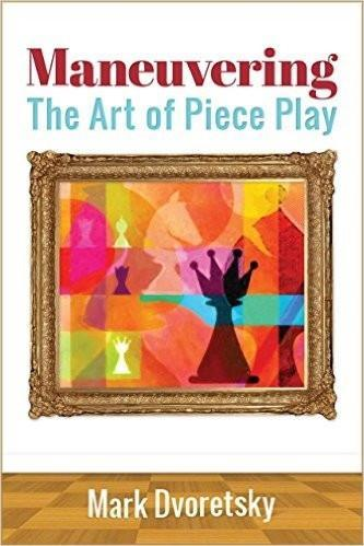 Maneuvering The Art of Piece Play - Dvoretsky - Book - Chess-House