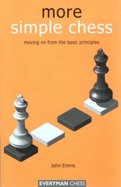 More Simple Chess: Moving on from the Basic Principles - Emms - Book - Chess-House