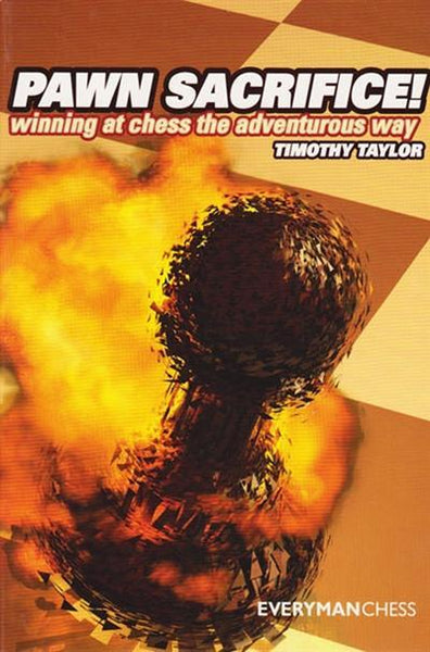 Pawn Sacrifice! Winning at chess the adventurous way - Taylor - Book - Chess-House