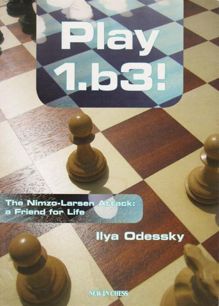 Play 1.b3! The Nimzo-Larsen Attack: a Friend for Life - Odessky - Book - Chess-House