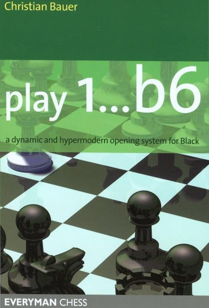 Play 1...b6!: A dynamic and hypermodern opening system for Black - Bauer - Book - Chess-House