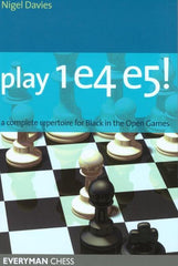 Play 1 e4 e5!: A complete repertoire for Black in the Open Games - Davies - Book - Chess-House