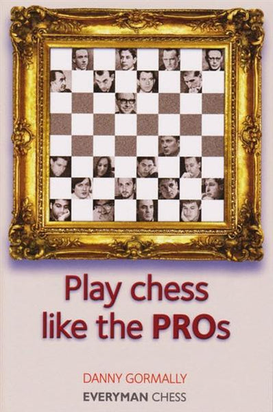 Play Chess Like the Pros - Gormally - Book - Chess-House
