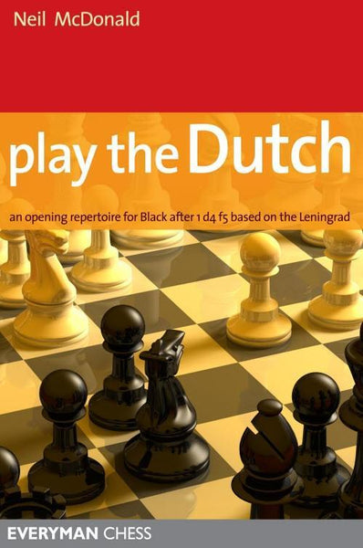 Play the Dutch: An Opening Repertoire for Black based on the Leningrad Variation - McDonald - Book - Chess-House