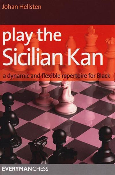 Play the Sicilian Kan: A dynamic and flexible repertoire for Black - Hellsten - Book - Chess-House