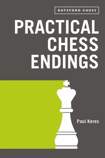 Practical Chess Endings - Keres