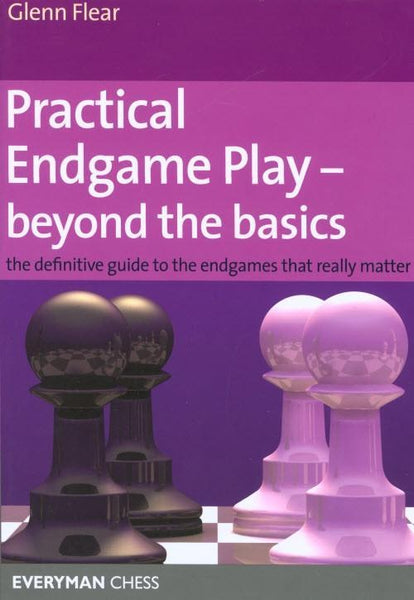 Practical Endgame Play: Beyond the basics - Flear - Book - Chess-House