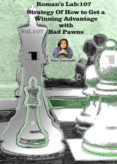 Roman's Lab #107 Strategy of How to Get a Winning Advantage with Bad Pawns - Software DVD - Chess-House